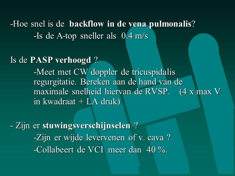 -Hoe snel is de backflow in de vena pulmonalis? -Hoe snel is de backflow in de vena pulmonalis? -Is de A-top sneller als 0.4 m/s Is de PASP verhoogd ?