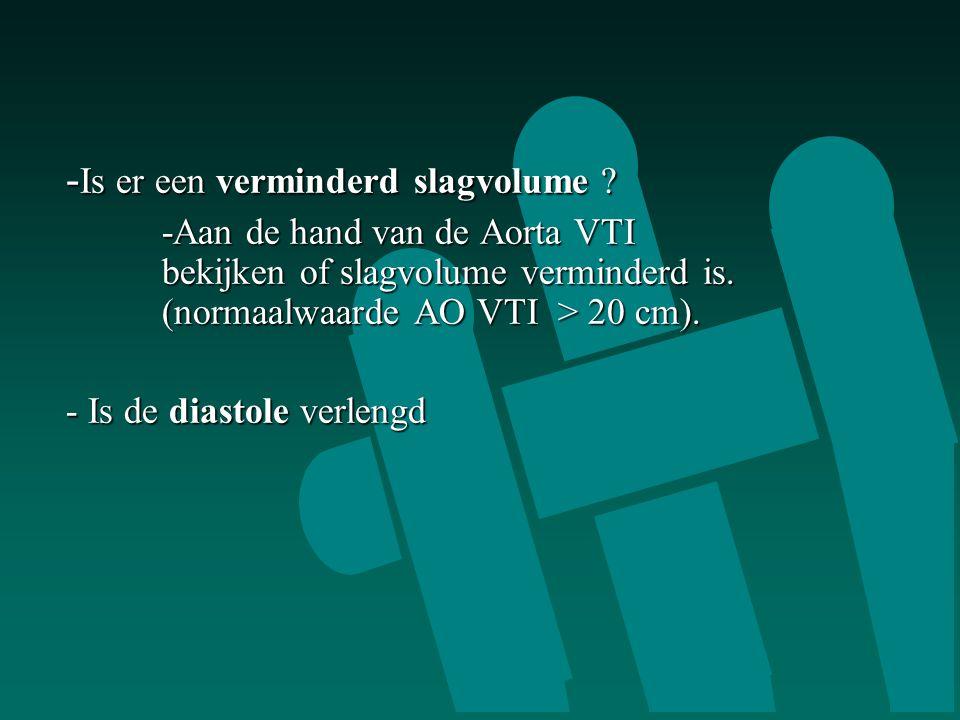 - Is er een verminderd slagvolume ? -Aan de hand van de Aorta VTI bekijken of slagvolume verminderd is. (normaalwaarde AO VTI > 20 cm). - Is de diasto