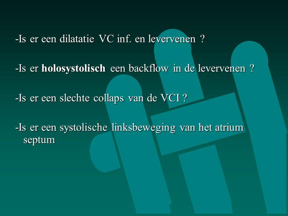 -Is er een dilatatie VC inf. en levervenen ? -Is er een dilatatie VC inf. en levervenen ? -Is er holosystolisch een backflow in de levervenen ? -Is er