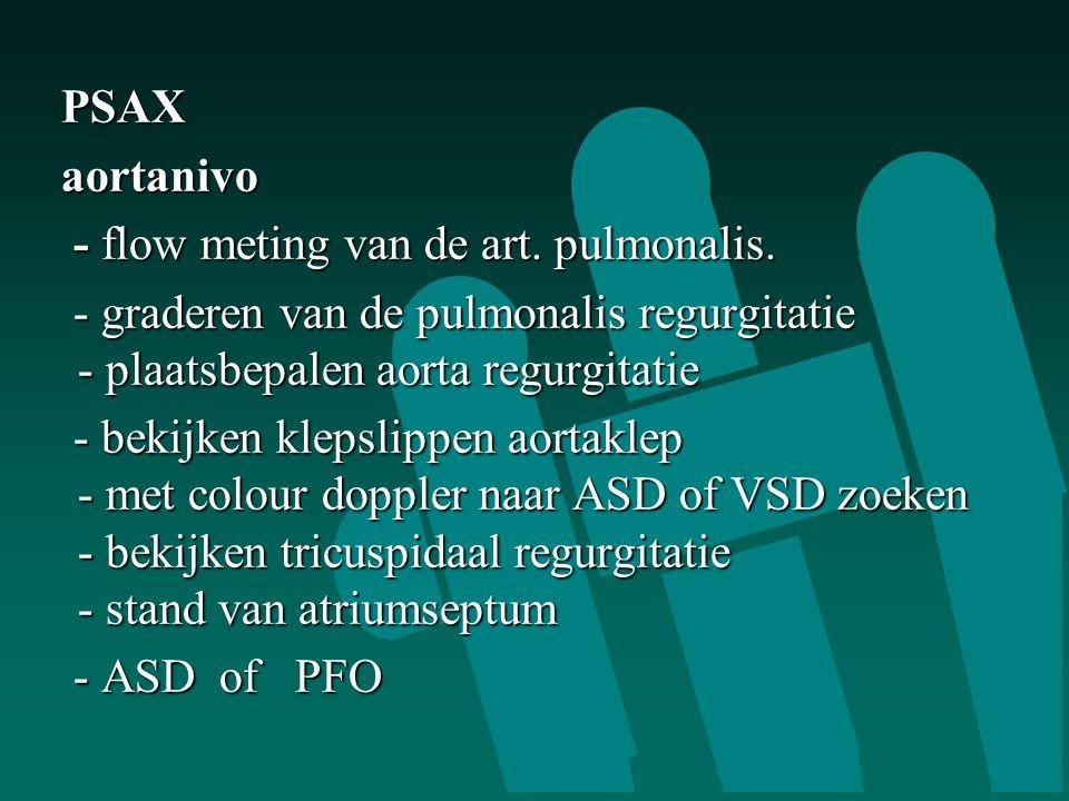 PSAX PSAX aortanivo aortanivo - flow meting van de art. pulmonalis. - flow meting van de art. pulmonalis. - graderen van de pulmonalis regurgitatie -