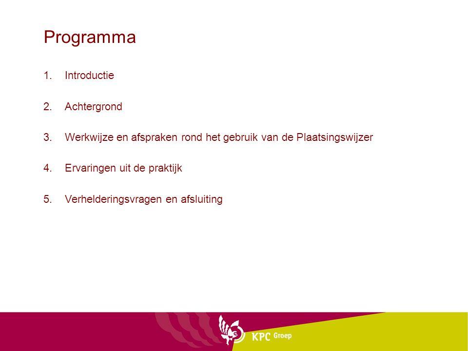 Programma 1.Introductie 2.Achtergrond 3.Werkwijze en afspraken rond het gebruik van de Plaatsingswijzer 4.Ervaringen uit de praktijk 5.Verhelderingsvr