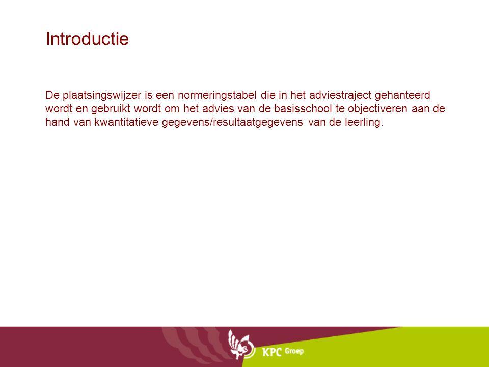 Introductie De plaatsingswijzer is een normeringstabel die in het adviestraject gehanteerd wordt en gebruikt wordt om het advies van de basisschool te