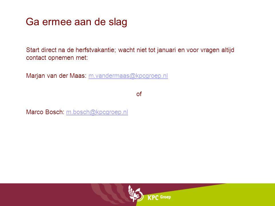 Ga ermee aan de slag Start direct na de herfstvakantie; wacht niet tot januari en voor vragen altijd contact opnemen met: Marjan van der Maas: m.vande