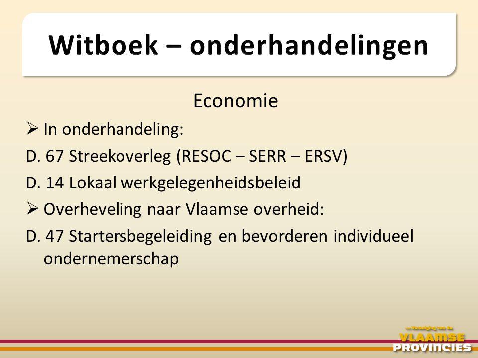 Economie  In onderhandeling: D. 67 Streekoverleg (RESOC – SERR – ERSV) D. 14 Lokaal werkgelegenheidsbeleid  Overheveling naar Vlaamse overheid: D. 4