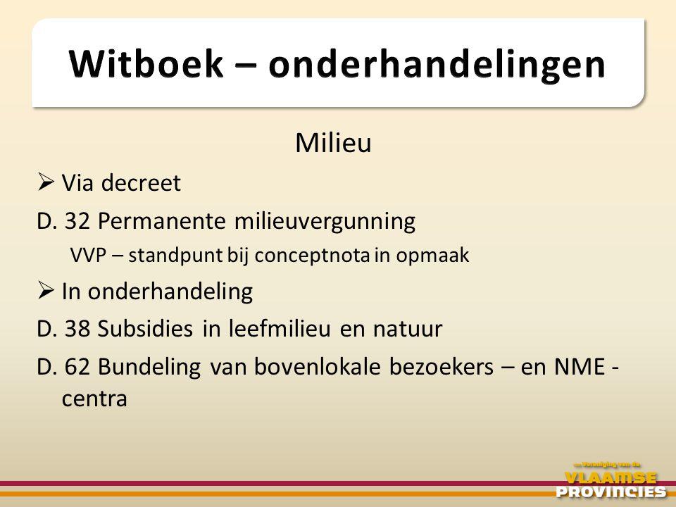 Milieu  Via decreet D. 32 Permanente milieuvergunning VVP – standpunt bij conceptnota in opmaak  In onderhandeling D. 38 Subsidies in leefmilieu en