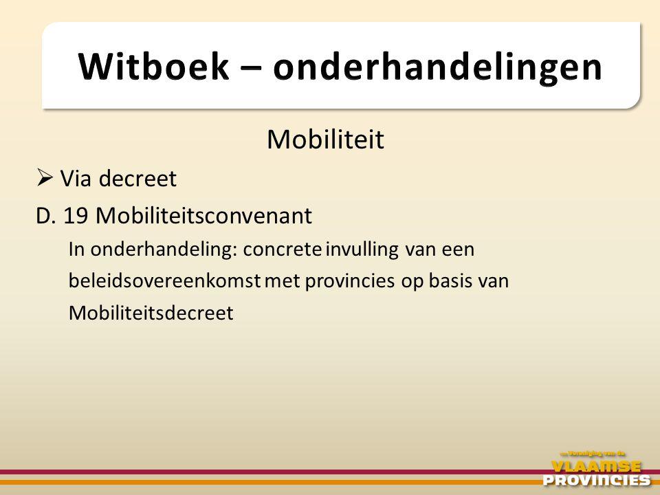 Mobiliteit  Via decreet D. 19 Mobiliteitsconvenant In onderhandeling: concrete invulling van een beleidsovereenkomst met provincies op basis van Mobi