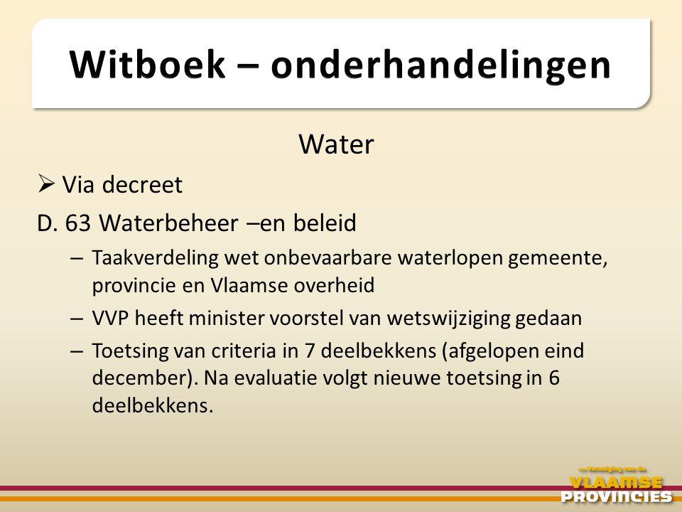 Water  Via decreet D. 63 Waterbeheer –en beleid – Taakverdeling wet onbevaarbare waterlopen gemeente, provincie en Vlaamse overheid – VVP heeft minis