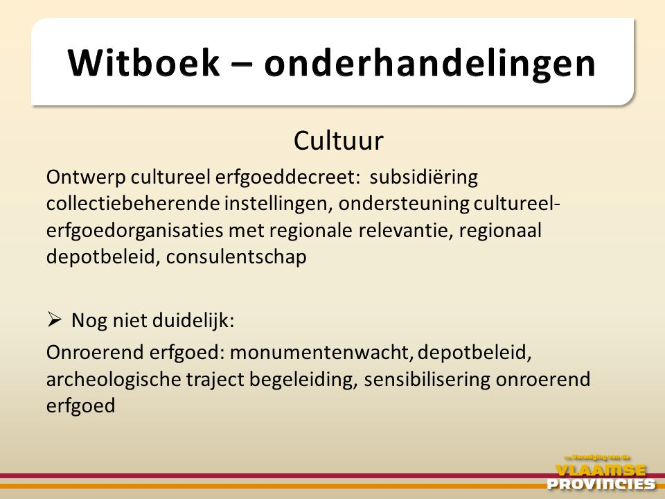 Cultuur Ontwerp cultureel erfgoeddecreet: subsidiëring collectiebeherende instellingen, ondersteuning cultureel- erfgoedorganisaties met regionale rel