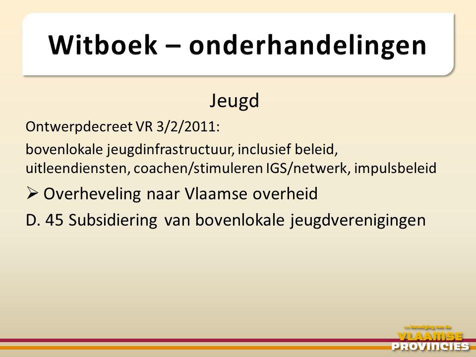 Jeugd Ontwerpdecreet VR 3/2/2011: bovenlokale jeugdinfrastructuur, inclusief beleid, uitleendiensten, coachen/stimuleren IGS/netwerk, impulsbeleid  O