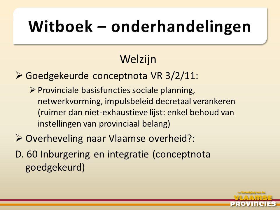 Welzijn  Goedgekeurde conceptnota VR 3/2/11:  Provinciale basisfuncties sociale planning, netwerkvorming, impulsbeleid decretaal verankeren (ruimer