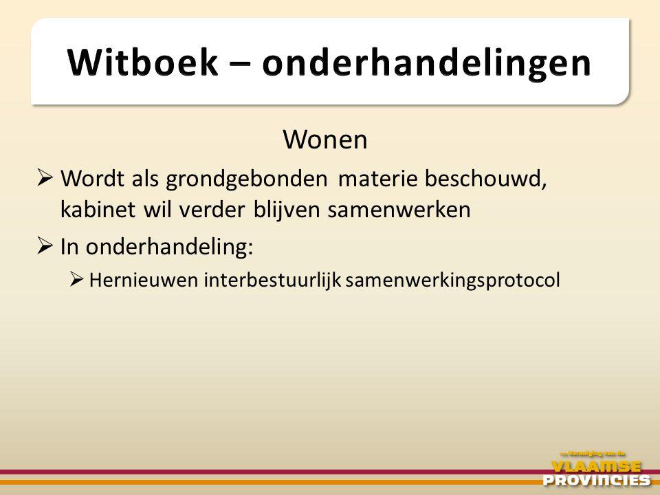 Wonen  Wordt als grondgebonden materie beschouwd, kabinet wil verder blijven samenwerken  In onderhandeling:  Hernieuwen interbestuurlijk samenwerk
