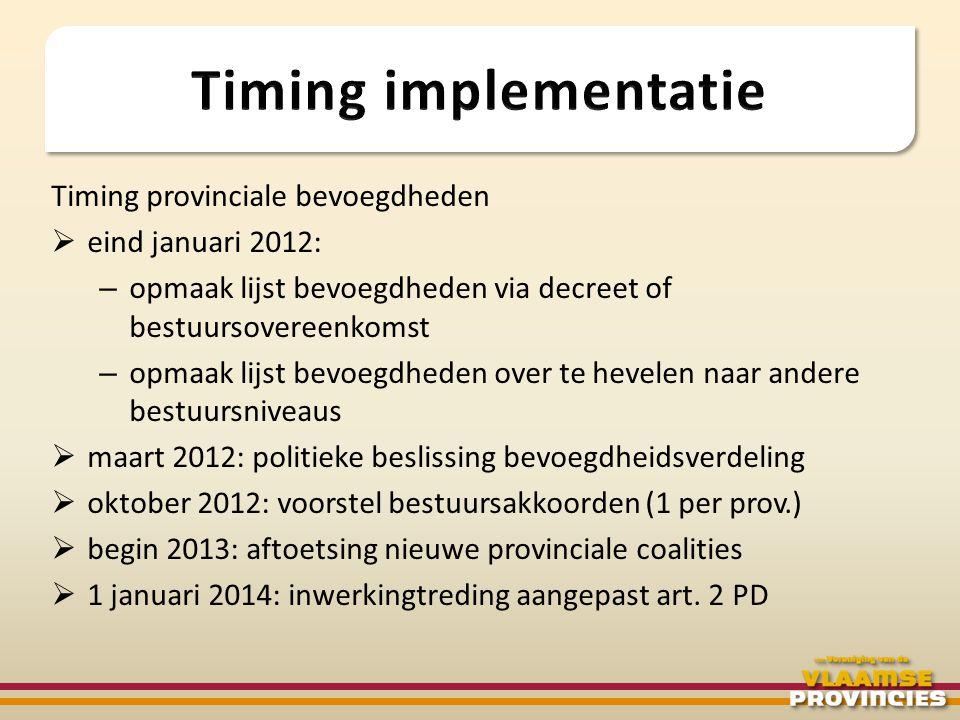 Timing provinciale bevoegdheden  eind januari 2012: – opmaak lijst bevoegdheden via decreet of bestuursovereenkomst – opmaak lijst bevoegdheden over