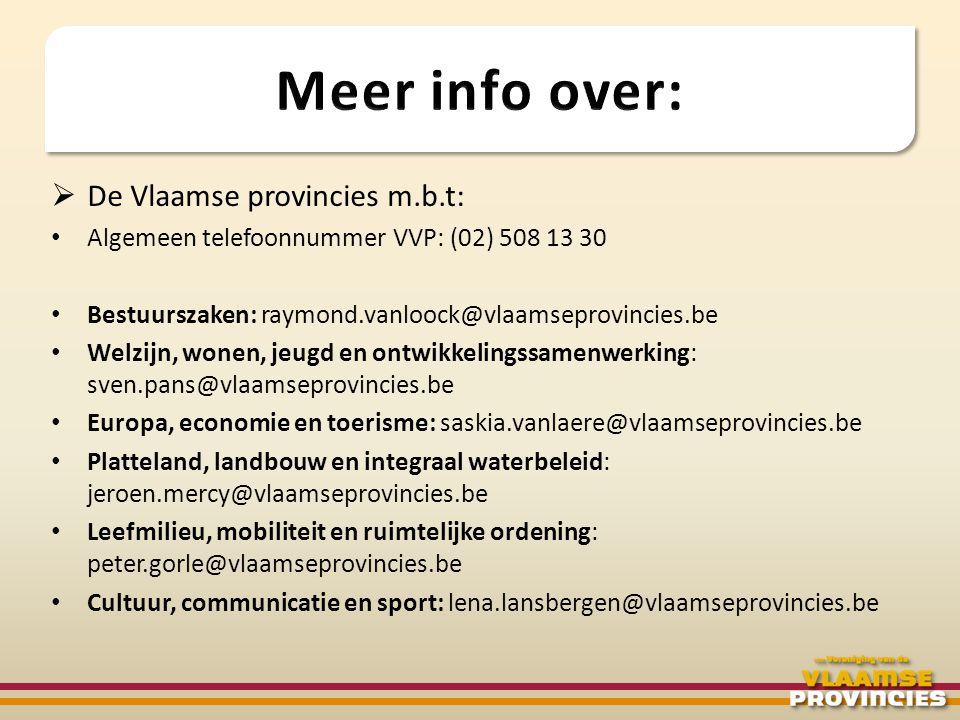  De Vlaamse provincies m.b.t: • Algemeen telefoonnummer VVP: (02) 508 13 30 • Bestuurszaken: raymond.vanloock@vlaamseprovincies.be • Welzijn, wonen,
