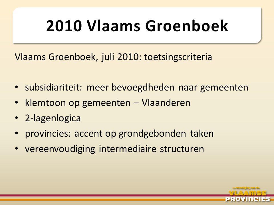 Vlaams Groenboek, juli 2010: toetsingscriteria • subsidiariteit: meer bevoegdheden naar gemeenten • klemtoon op gemeenten – Vlaanderen • 2-lagenlogica