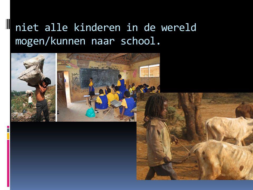 niet alle kinderen in de wereld mogen/kunnen naar school.