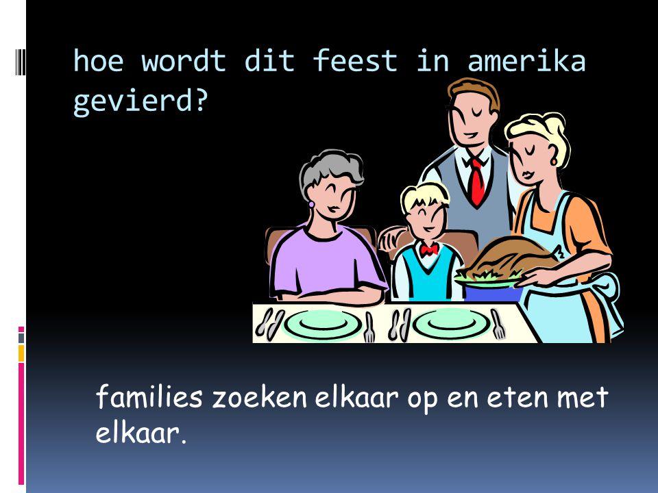 hoe wordt dit feest in amerika gevierd families zoeken elkaar op en eten met elkaar.