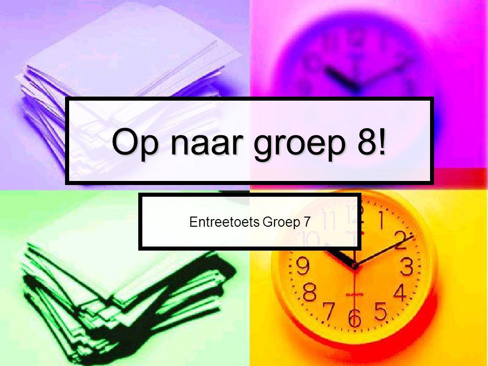 Entreetoets Groep 7 Op naar groep 8!
