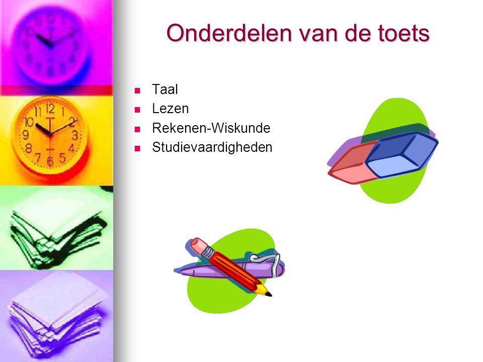 Onderdelen van de toets  Taal  Lezen  Rekenen-Wiskunde  Studievaardigheden