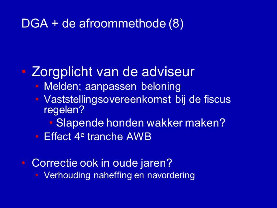 DGA + de afroommethode (7) De afroommethode •Opbrengsten in BV vloeien voor 90% of meer voort uit 'ploeteren'van de DGA als werknemer •Omzet derden, uit beleggingen, uit anderen hoofde.