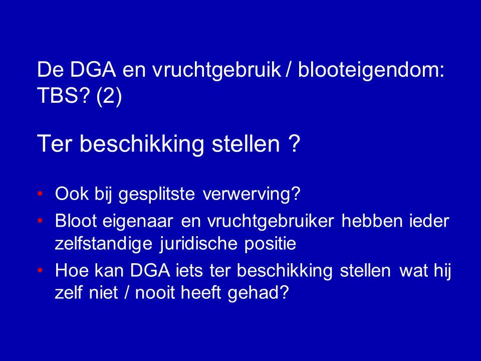 De DGA en vruchtgebruik / blooteigendom: TBS.(1) Ter beschikking stellen .