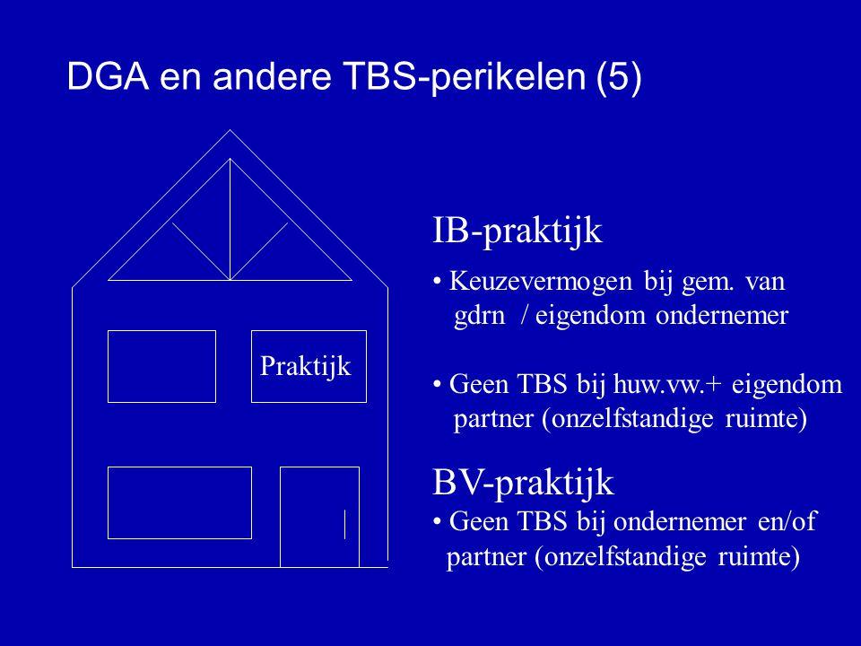 DGA en andere TBS-perikelen (4) woonhuis praktijk BV-praktijk • Bij gem.