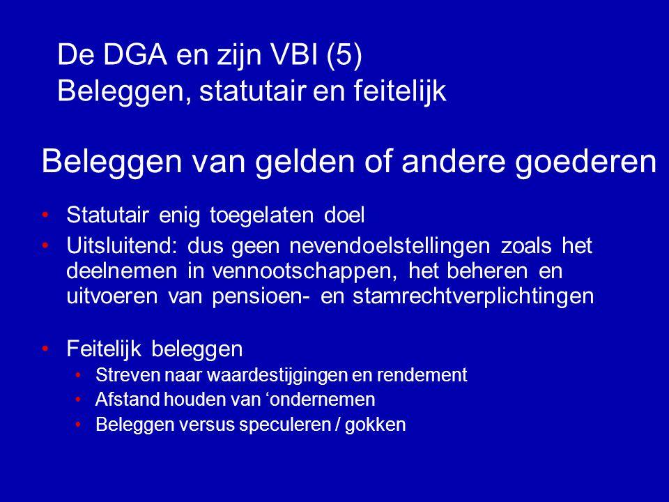De DGA en zijn VBI (4) Vereiste rechtsvorm Ratio rechtsvorm •VBI: beleggen voor een breed publiek •Omzetting BV >> NV •Notariële akte van omzetting •Aandelenkapitaal NV tenminste € 45.000 •Accountantsverklaring inzake eigen vermogen BV •Geen gevolgen voor VPB, IB en Div.