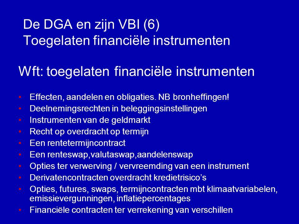 De DGA en zijn VBI (5) Beleggen, statutair en feitelijk Beleggen van gelden of andere goederen •Statutair enig toegelaten doel •Uitsluitend: dus geen nevendoelstellingen zoals het deelnemen in vennootschappen, het beheren en uitvoeren van pensioen- en stamrechtverplichtingen •Feitelijk beleggen •Streven naar waardestijgingen en rendement •Afstand houden van 'ondernemen •Beleggen versus speculeren / gokken
