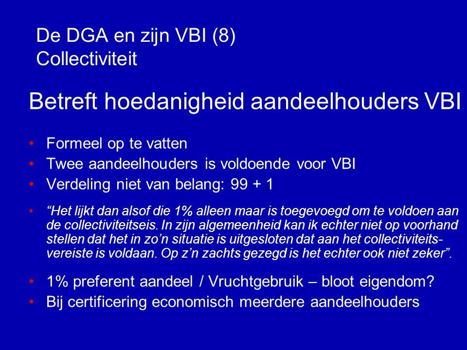 De DGA en zijn VBI (7) Toegelaten financiële instrumenten • Geen actieve deelnemingen • Geen leningen u/g, rekening- courant etc.