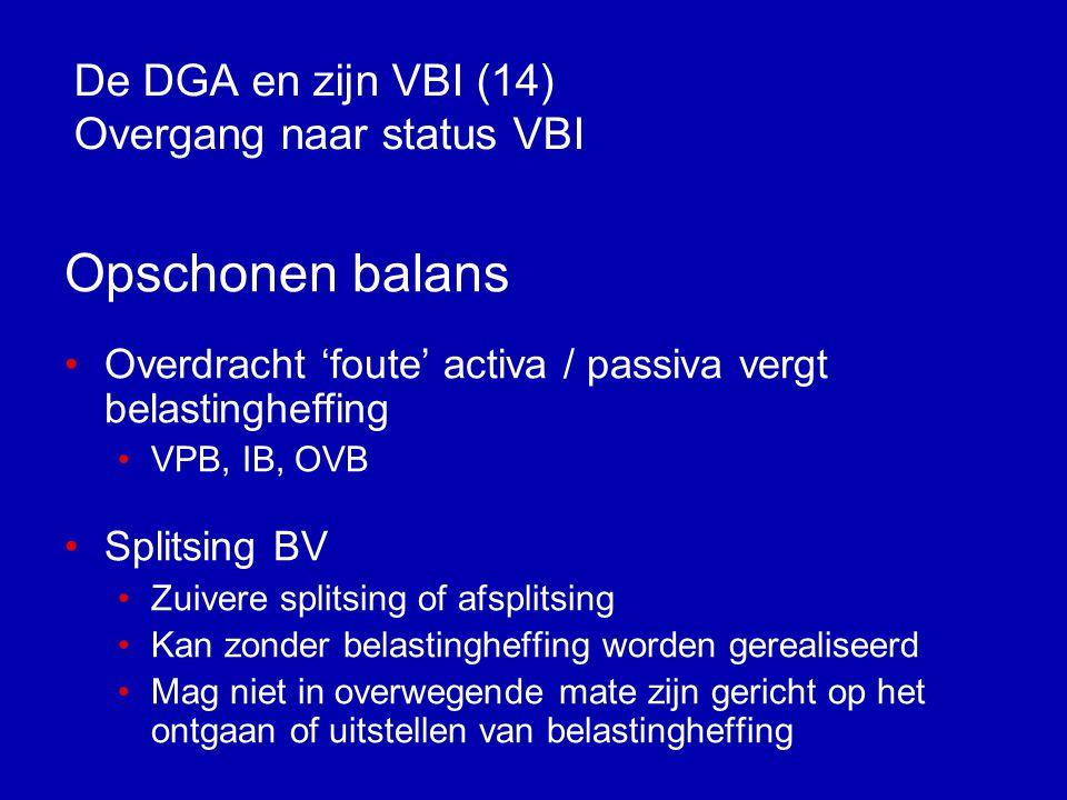 De DGA en zijn VBI (13) Overgang naar status VBI  Eindafrekening vpb over eventueel aanwezige stille reserves  Art.