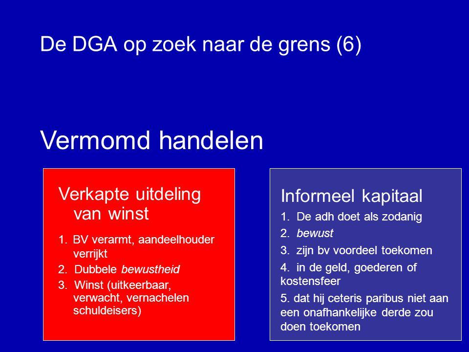 De DGA op zoek naar de grens (5) DGA Informele kapitaalstorting Verkapte winstuitdeling Bewuste bevoordeling in geld, goederen of kostensfeer Objectivering winstberekening Kosten of onttrekking Winst of kapitaalstorting