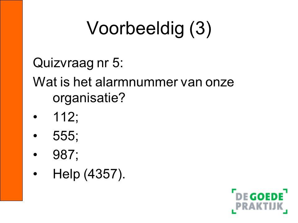 Voorbeeldig (3) Quizvraag nr 5: Wat is het alarmnummer van onze organisatie? •112; •555; •987; •Help (4357).