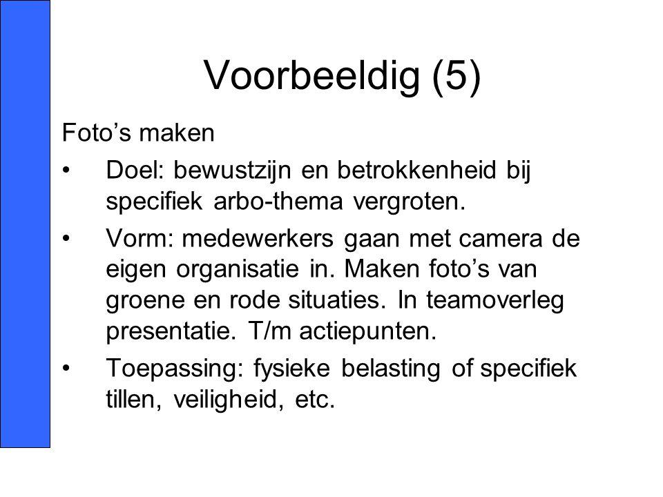 Voorbeeldig (5) Foto's maken •Doel: bewustzijn en betrokkenheid bij specifiek arbo-thema vergroten. •Vorm: medewerkers gaan met camera de eigen organi