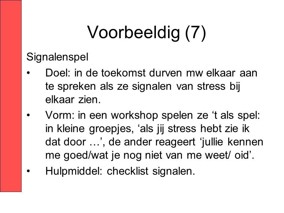 Voorbeeldig (7) Signalenspel •Doel: in de toekomst durven mw elkaar aan te spreken als ze signalen van stress bij elkaar zien. •Vorm: in een workshop