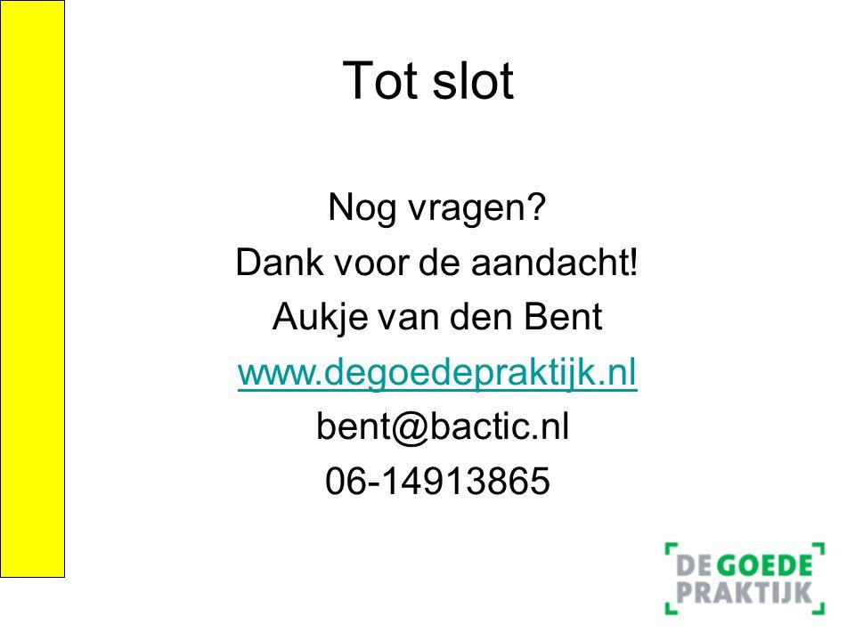 Tot slot Nog vragen? Dank voor de aandacht! Aukje van den Bent www.degoedepraktijk.nl bent@bactic.nl 06-14913865