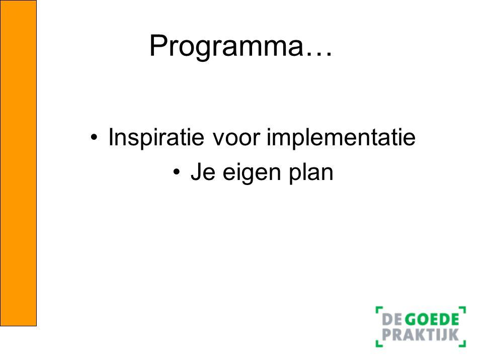 Programma… •Inspiratie voor implementatie •Je eigen plan