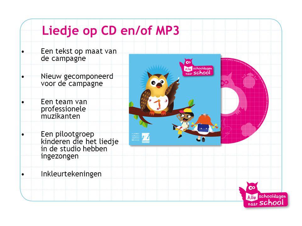 Liedje op CD en/of MP3 •Een tekst op maat van de campagne •Nieuw gecomponeerd voor de campagne •Een team van professionele muzikanten •Een pilootgroep