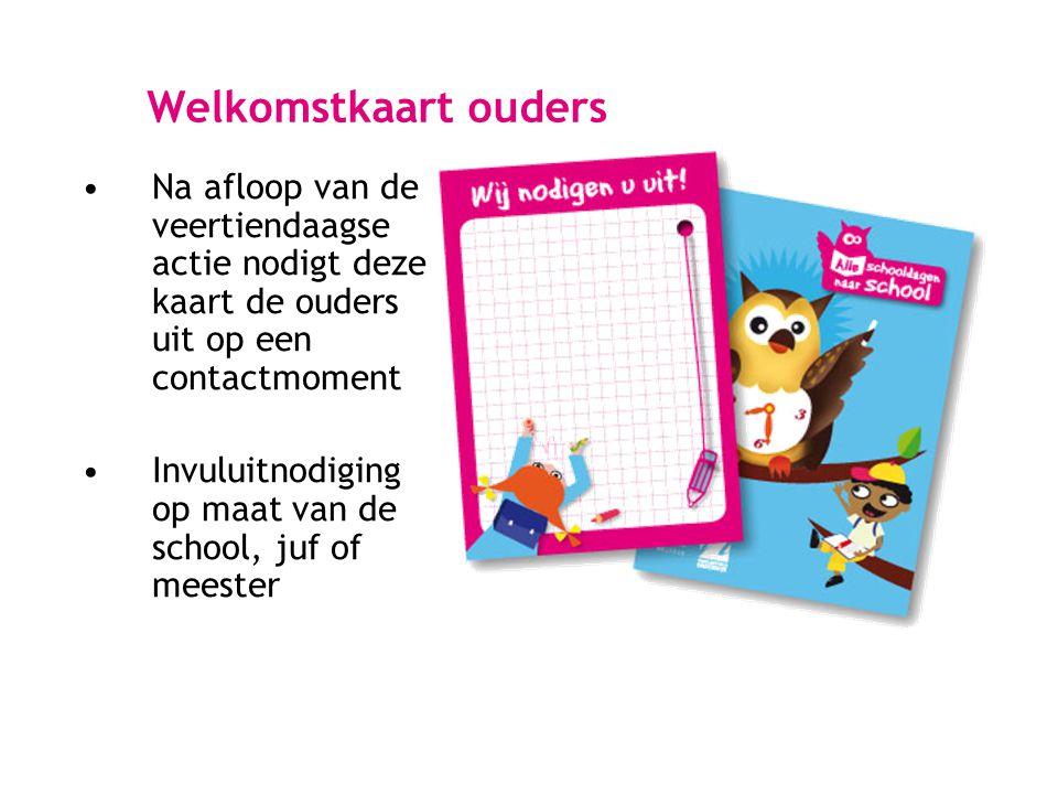 Welkomstkaart ouders •Na afloop van de veertiendaagse actie nodigt deze kaart de ouders uit op een contactmoment •Invuluitnodiging op maat van de scho