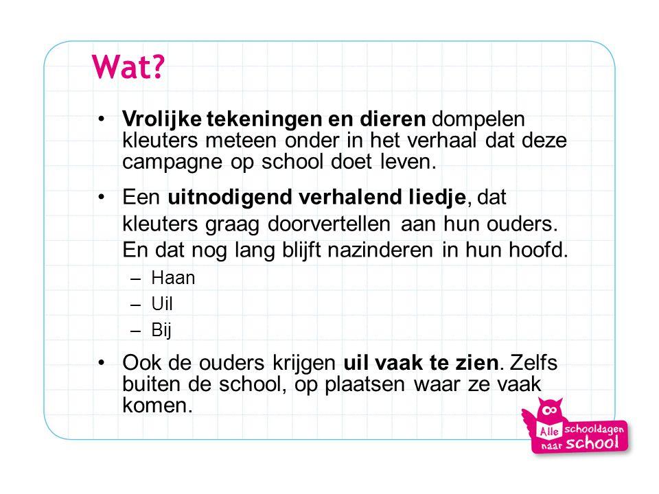 Wat? •Vrolijke tekeningen en dieren dompelen kleuters meteen onder in het verhaal dat deze campagne op school doet leven. •Een uitnodigend verhalend l