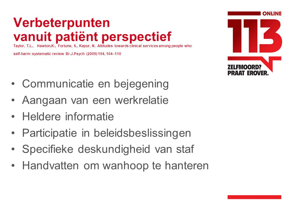 Verbeterpunten vanuit patiënt perspectief Taylor, T.L., Hawton,K., Fortune, S., Kapur, N. Attitudes towards clinical services among people who self-ha