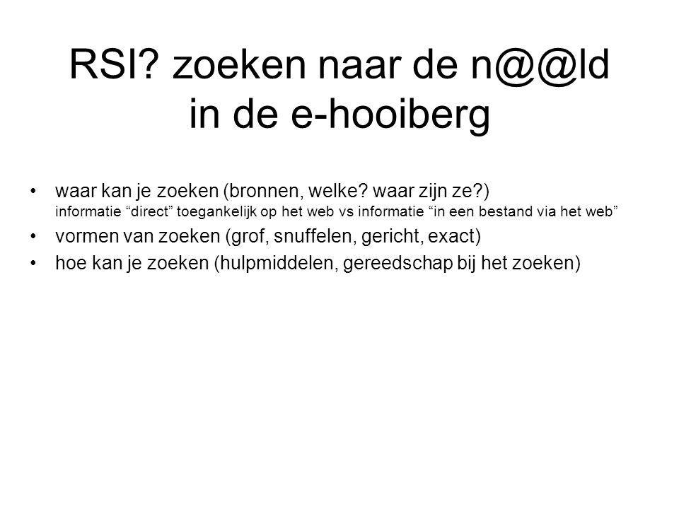 """RSI? zoeken naar de n@@ld in de e-hooiberg •waar kan je zoeken (bronnen, welke? waar zijn ze?) informatie """"direct"""" toegankelijk op het web vs informat"""