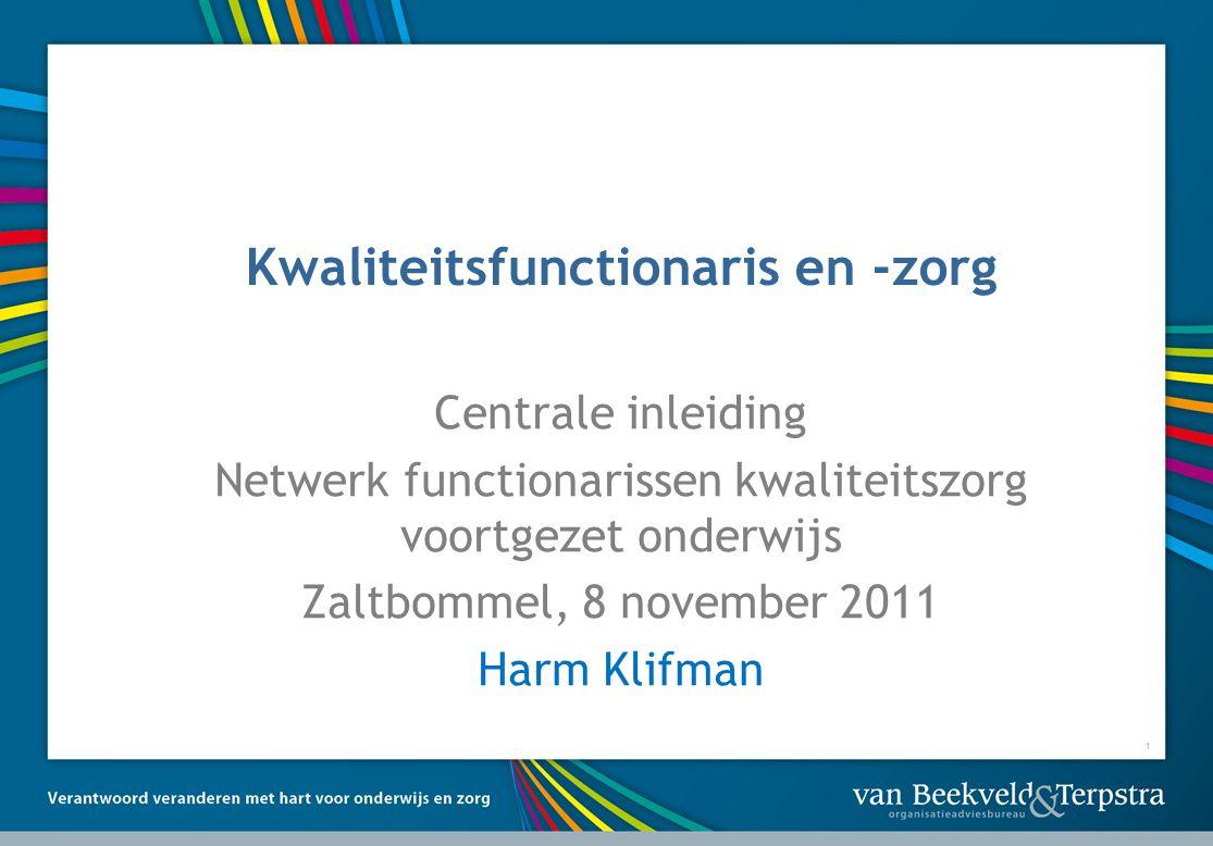 1 Kwaliteitsfunctionaris en -zorg Centrale inleiding Netwerk functionarissen kwaliteitszorg voortgezet onderwijs Zaltbommel, 8 november 2011 Harm Klifman