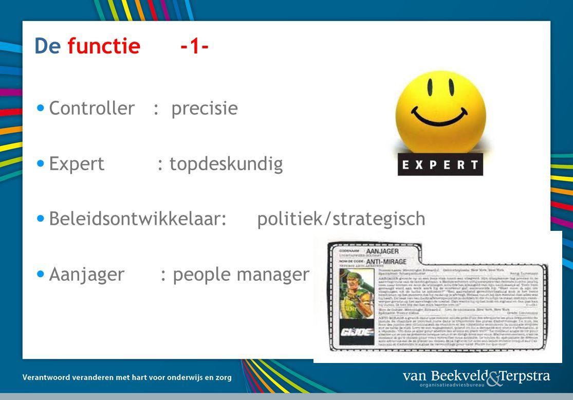 4 De functie -1- • Controller : precisie • Expert : topdeskundig • Beleidsontwikkelaar: politiek/strategisch • Aanjager : people manager
