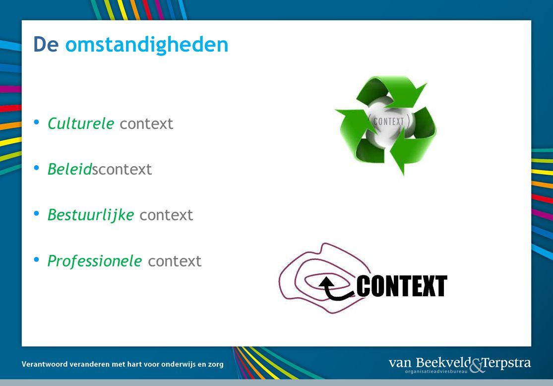 De omstandigheden • Culturele context • Beleidscontext • Bestuurlijke context • Professionele context