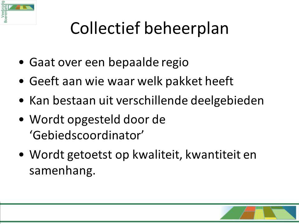 Collectief beheerplan •Gaat over een bepaalde regio •Geeft aan wie waar welk pakket heeft •Kan bestaan uit verschillende deelgebieden •Wordt opgesteld