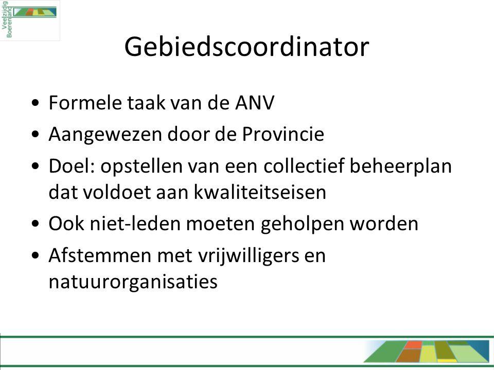 Gebiedscoordinator •Formele taak van de ANV •Aangewezen door de Provincie •Doel: opstellen van een collectief beheerplan dat voldoet aan kwaliteitseis