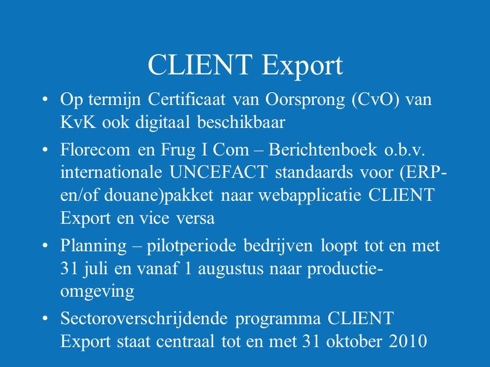 CLIENT Export •Op termijn Certificaat van Oorsprong (CvO) van KvK ook digitaal beschikbaar •Florecom en Frug I Com – Berichtenboek o.b.v.
