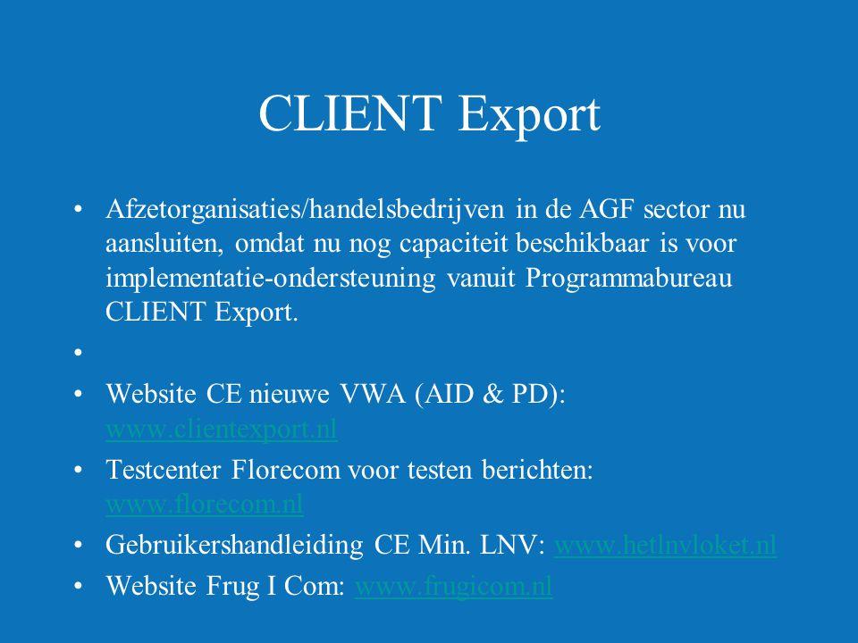 CLIENT Export •Afzetorganisaties/handelsbedrijven in de AGF sector nu aansluiten, omdat nu nog capaciteit beschikbaar is voor implementatie-ondersteuning vanuit Programmabureau CLIENT Export.