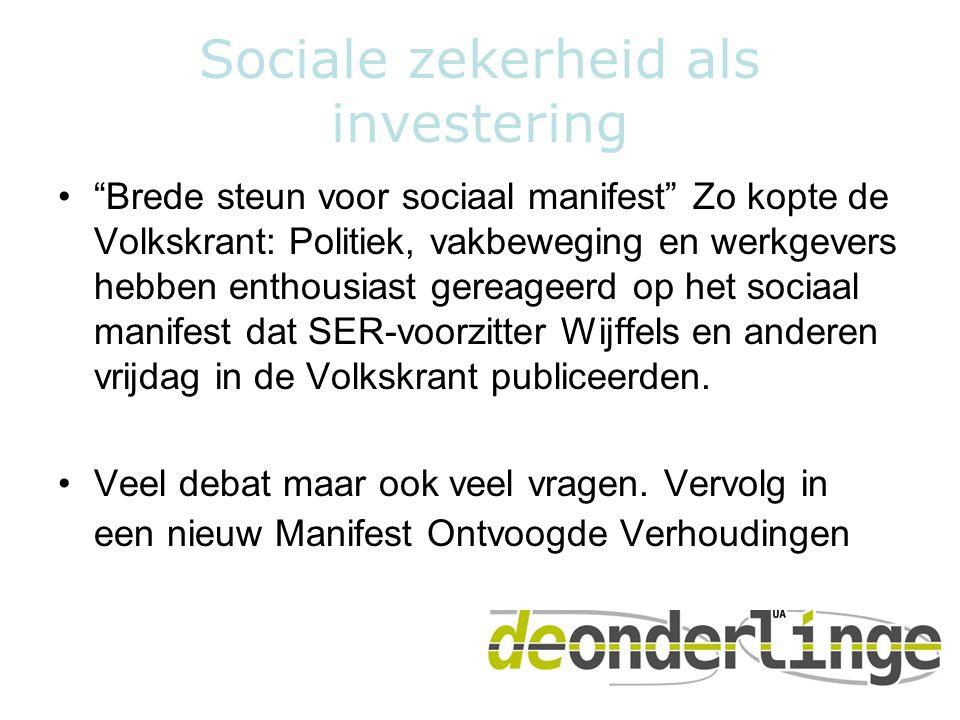 """Sociale zekerheid als investering •""""Brede steun voor sociaal manifest"""" Zo kopte de Volkskrant: Politiek, vakbeweging en werkgevers hebben enthousiast"""