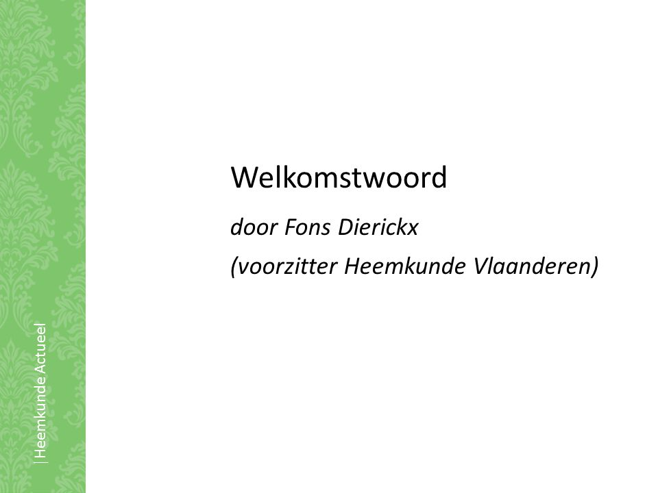 Welkomstwoord door Fons Dierickx (voorzitter Heemkunde Vlaanderen) |Heemkunde Actueel