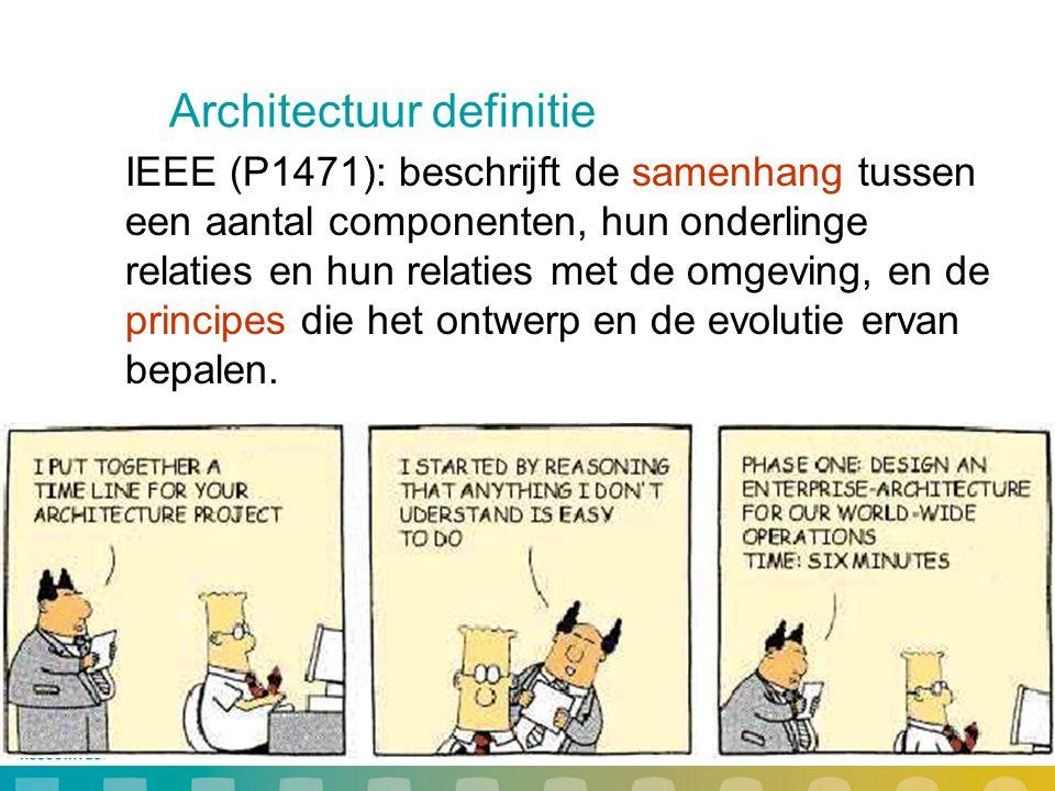 4 Architectuur definitie IEEE (P1471): beschrijft de samenhang tussen een aantal componenten, hun onderlinge relaties en hun relaties met de omgeving,